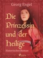 Die Prinzessin und der Heilige af Georg Engel