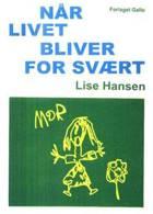 Når livet bliver for svært af Lise Hansen