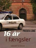 16 år i fængsler af Preben Lund