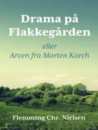 Drama på Flakkegården. Eller Arven fra Morten Korch af Flemming Chr. Nielsen