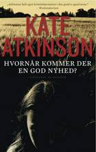 Hvornår kommer der en god nyhed? af Kate Atkinson
