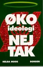 Øko-ideologi - nej tak af Helga Moos