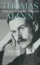 Tidlige fortællinger 1893-1912 af Thomas Mann