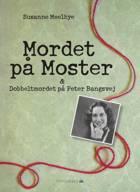 Mordet på Moster & dobbeltmordet på Peter Bangs Vej af Susanne Meelbye