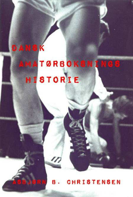 Dansk amatørboksnings historie af Asbjørn B. Christensen
