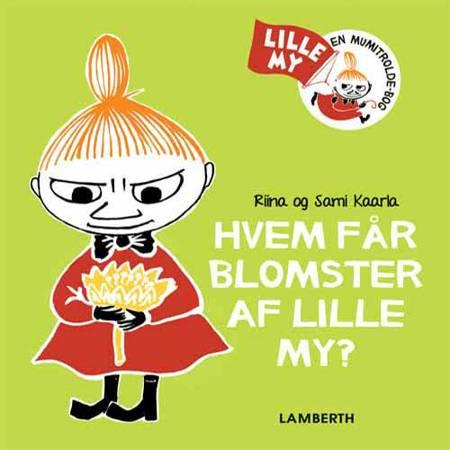 Hvem får blomster af Lille My? af Sami Kaarla og Riina Kaarla