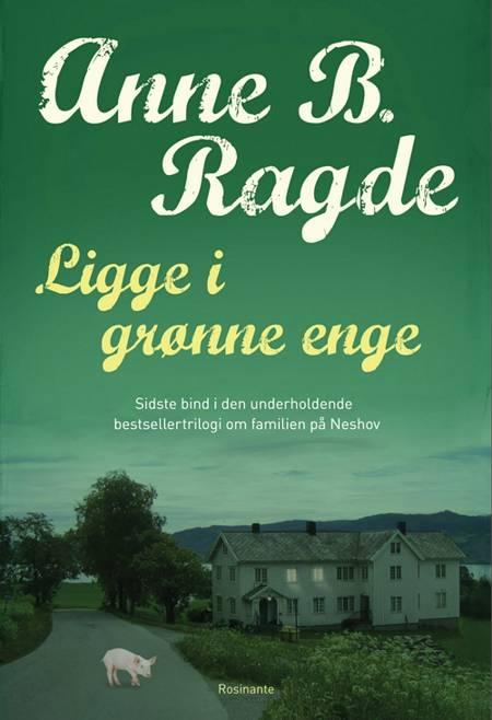 Ligge i grønne enge af Anne B. Ragde