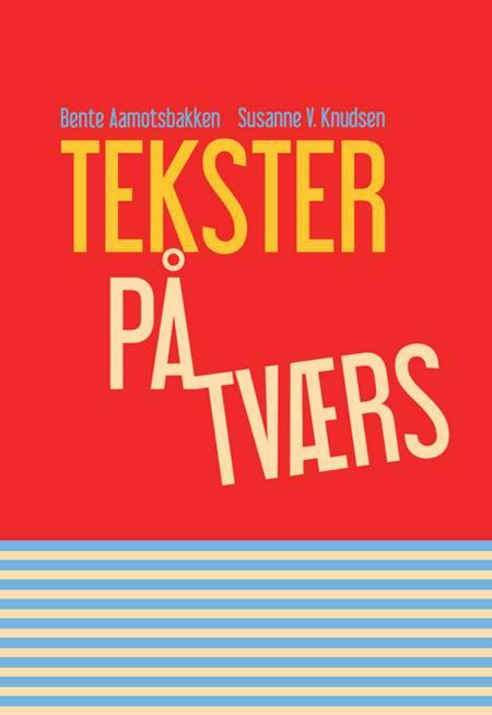 Tekster på tværs af Bente Aamotsbakken og Susanne V. Knudsen