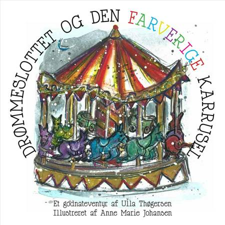 Drømmeslottet og den farverige karrusel af Ulla Thøgersen