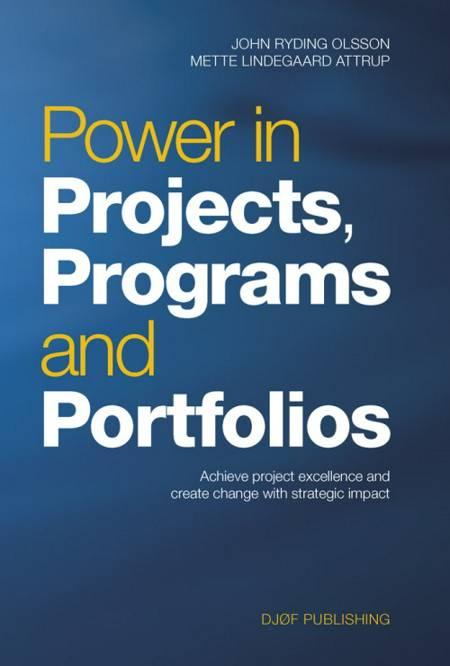 Power in projects, programs and portfolios af Niels Ahrengot, John Ryding Olsson og Mette Lindegaard Attrup