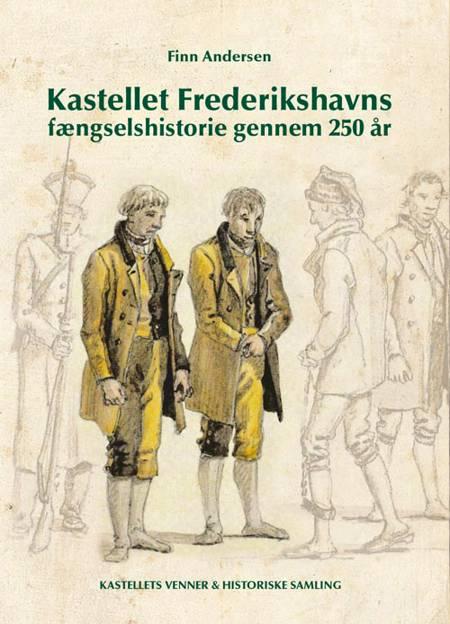 Kastellet Frederikshavns fængselshistorie gennem 250 år af Finn Andersen