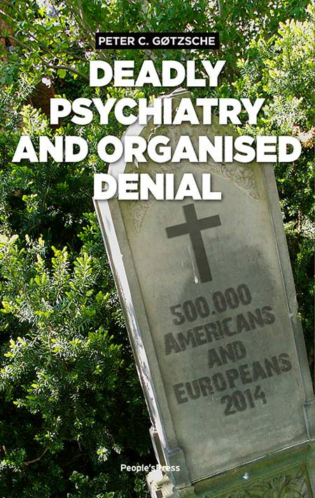 Deadly psychiatry and organised denial af Peter C. Gøtzsche