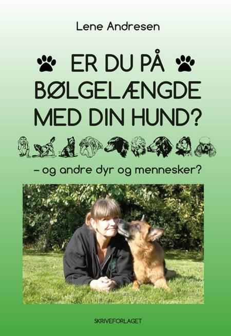 Er du på bølgelængde med din hund? - og andre dyr og mennesker? af Lene Andresen