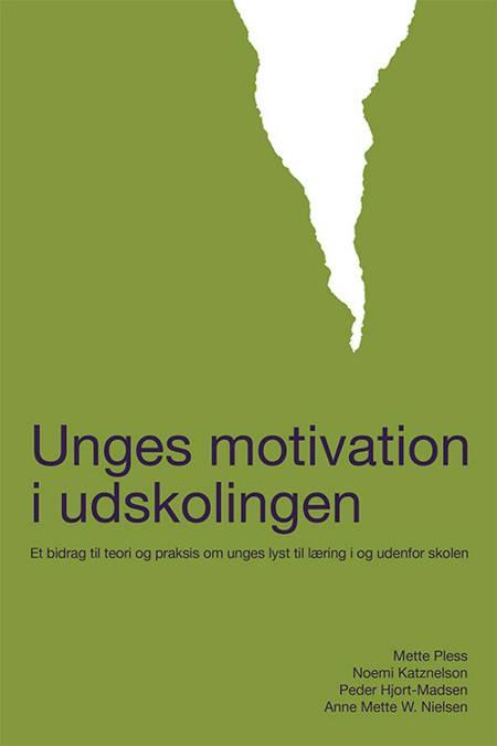 Unges motivation i udskolingen af Noemi Katznelson, Peder Hjort-Madsen og Mette Pless m.fl.