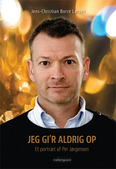 Jeg gi'r aldrig op af Jens-Christian Borre Larsen