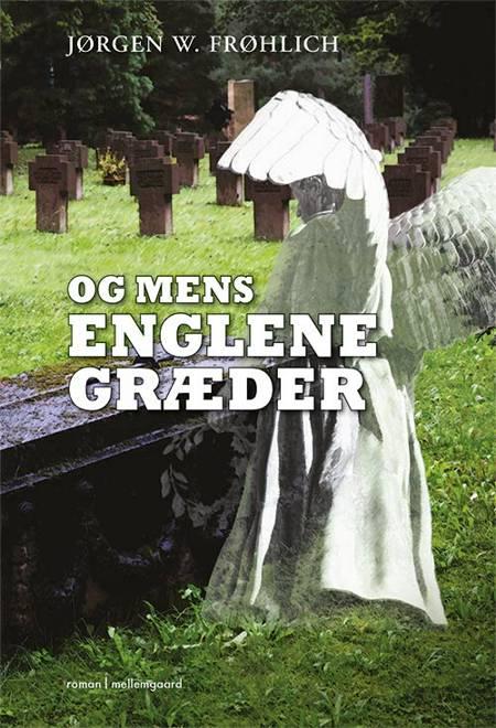 Og mens englene græder af Jørgen W. Frøhlich