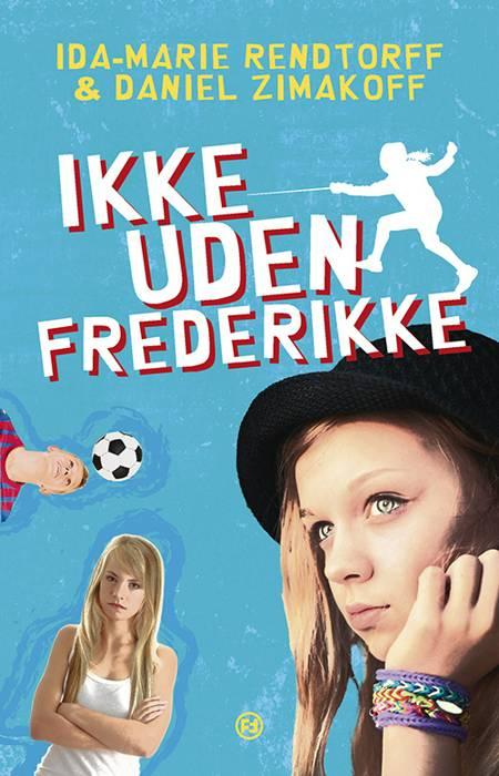 Ikke uden Frederikke af Ida-Marie Rendtorff og Daniel Zimakoff