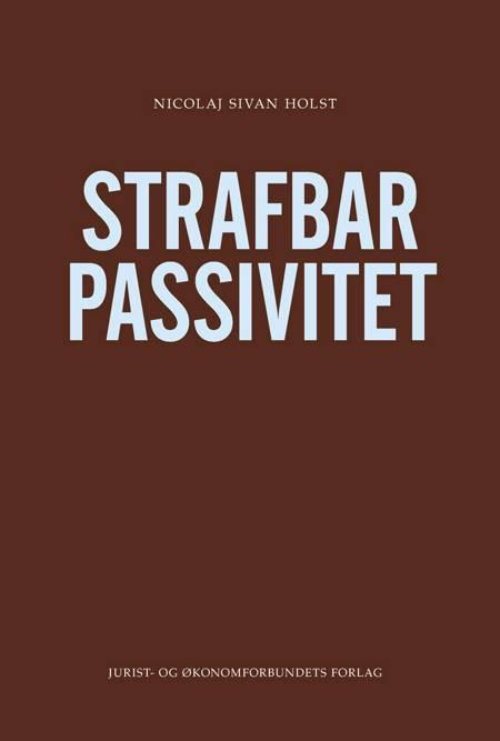 Strafbar passivitet af Nicolaj Sivan Holst