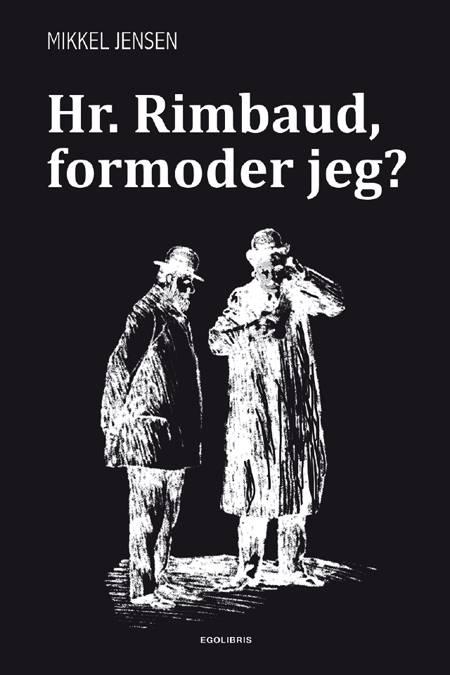 Hr. Rimbaud, formoder jeg? af Mikkel Jensen