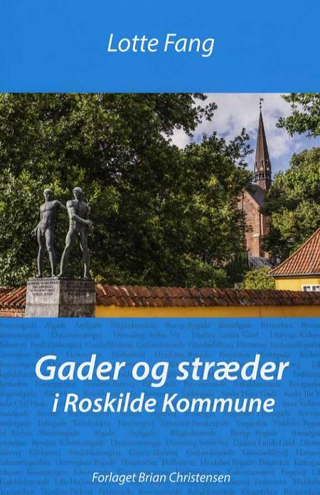 Gader og stræder - i Roskilde Kommune af Lotte Fang
