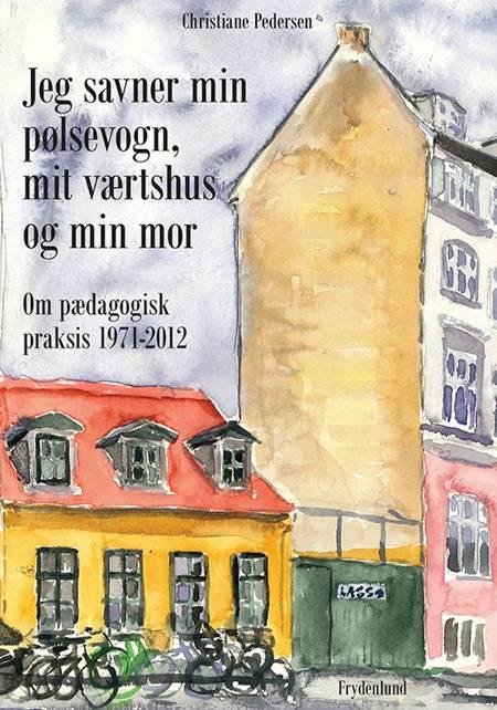 Jeg savner min pølsevogn, mit værtshus og min mor af Christiane Pedersen