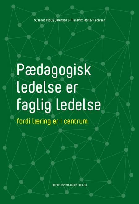 Pædagogisk ledelse er faglig ledelse af Mai-Britt Herløv Petersen og Susanne Ploug Sørensen