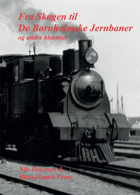 Fra Skagen til De Bornholmske Jernbaner og andre historier af Nils Pedersen og Hans-Henrik Fentz
