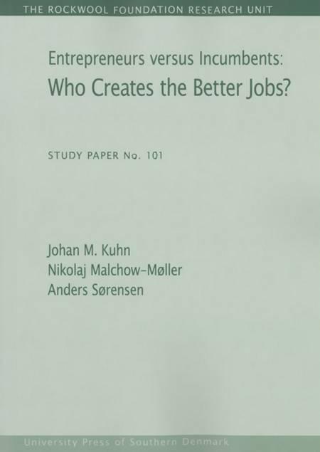 Entrepreneurs versus incumbents: who creates the better jobs? af Nikolaj Malchow-Møller, Anders Sørensen og Johan Moritz Kuhn