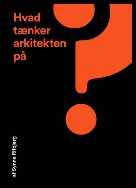 Hvad tænker arkitekten på? af Synne Rifbjerg