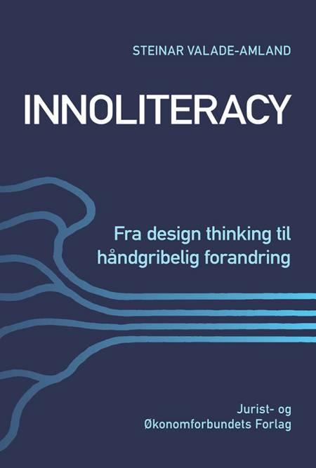 Innoliteracy - fra design thinking til håndgribelig forandring af Steinar Valade-Amland