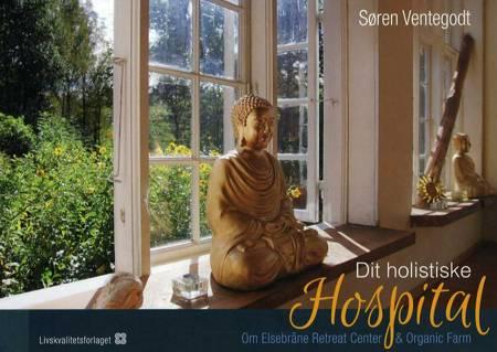Dit holistiske hospital af Søren Ventegodt