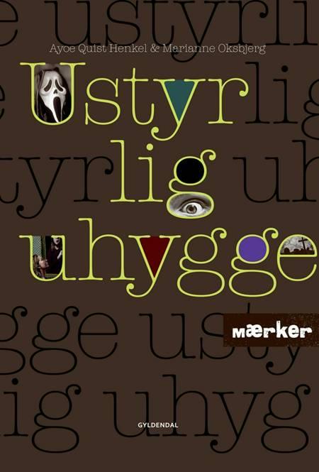 Ustyrlig uhygge af Ayoe Quist Henkel og Marianne Oksbjerg