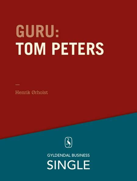 Guru: Tom Peters - krøllet habit og krøllet hjerne af Henrik Ørholst