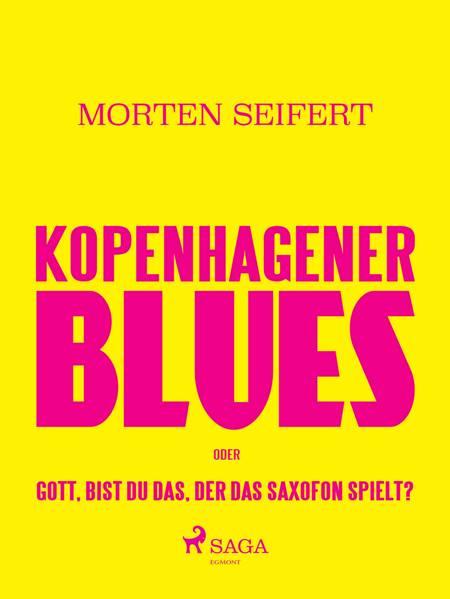 Kopenhagener Blues oder Gott bist du das der das Saxofon spielt? af Morten Seifert