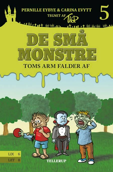 De små monstre - Toms arm falder af af Pernille Eybye og Carina Evytt