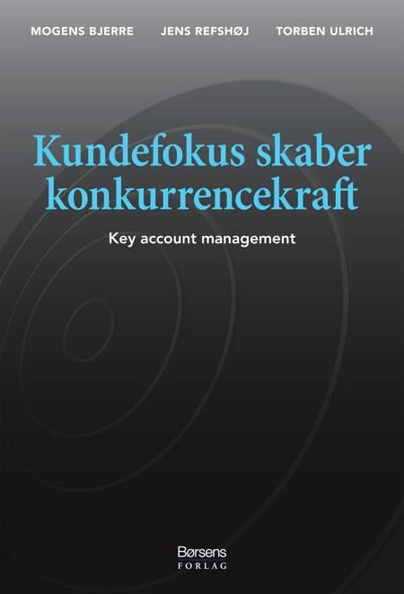 Kundefokus skaber konkurrencekraft af Mogens Bjerre, Torben Ulrich, Jens Refshøj og Torben Ulrich og Jens Refshøj