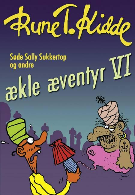 Søde Sally Sukkertop og andre ækle æventyr 6 af Rune T. Kidde