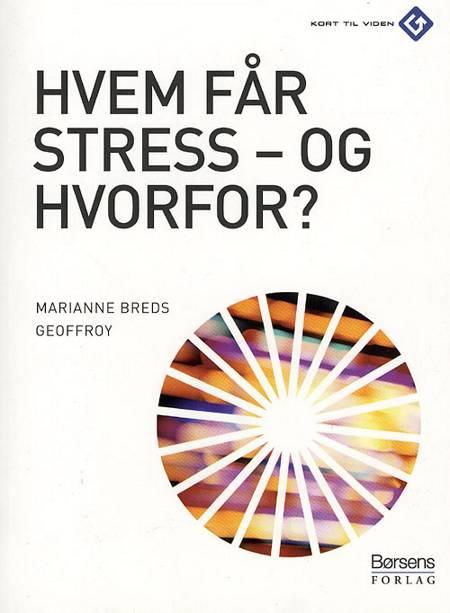 Hvem får stress - og hvorfor? af Marianne Breds Geoffroy