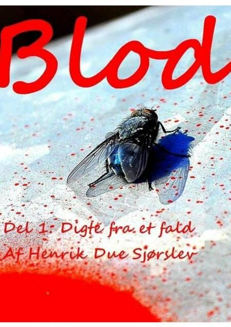 BLOD - Del 1: Digte fra et fald af Henrik Due Sjørslev
