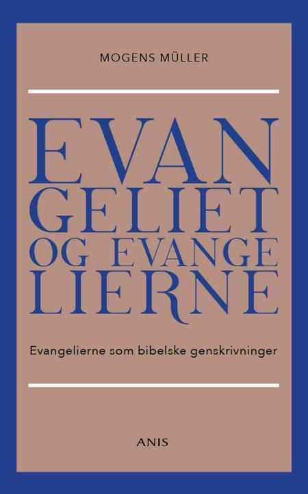 Evangeliet og evangelierne af Mogens Müller