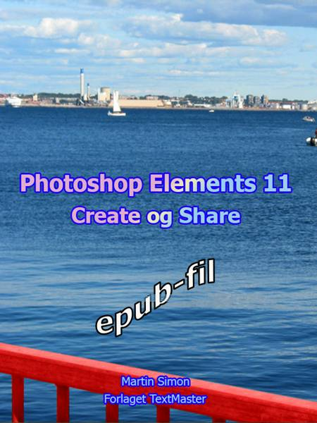 Photoshop Elements 11 Create og Share af Martin Simon