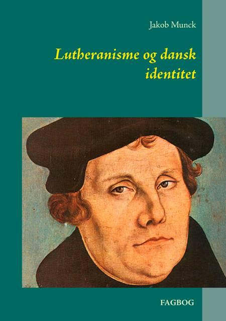 Lutheranisme og dansk identitet af Jakob Munck