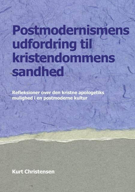 Postmodernismens udfordring til kristendommens sandhed af Kurt Christensen