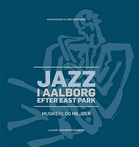 Jazz i Aalborg efter East Park af Knud Knudsen og Tore Mortensen