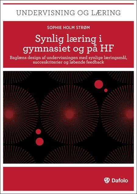 Synlig læring i gymnasiet og HF af Sophie Holm Strøm