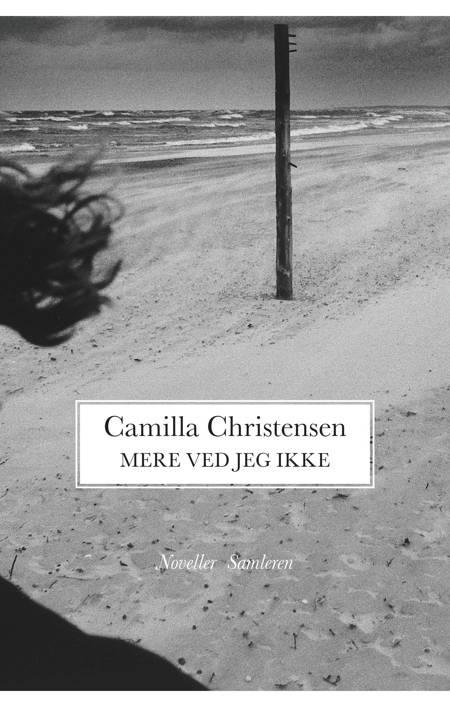 Mere ved jeg ikke af Camilla Christensen