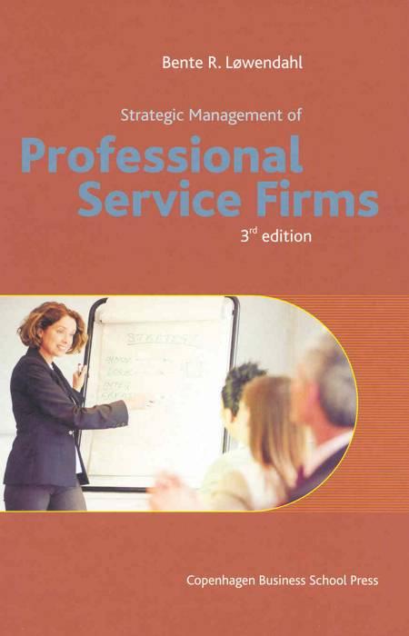 Strategic Management of Professional Service Firms af Bente R. Løwendahl