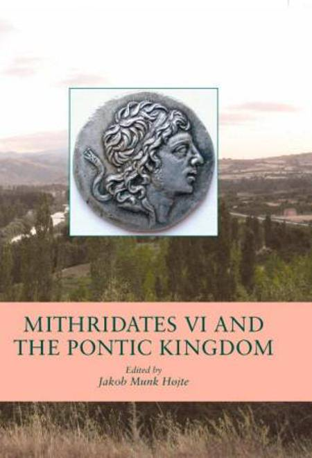 Mithridates VI and the Pontic Kingdom af Jakob Munk Højte