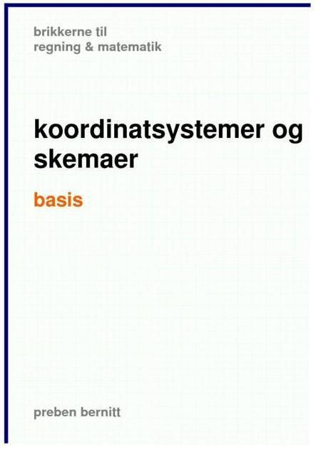 koortdinatsystemer og skemaer basis, brikkerne til regning & matematik af Preben Bernitt