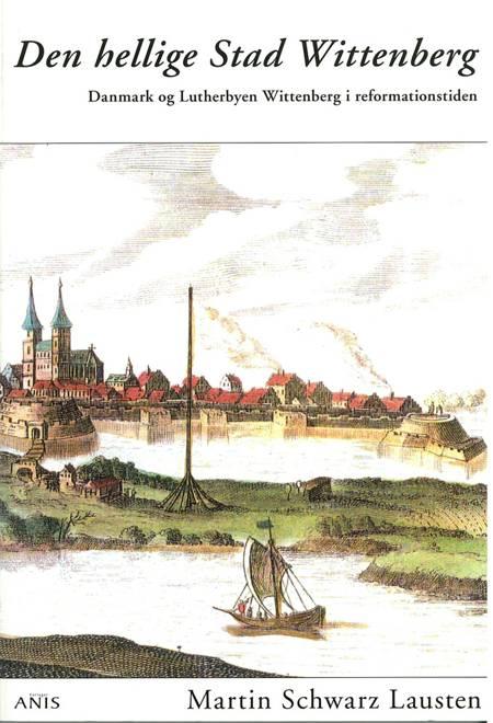 Den hellige Stad Wittenberg af Martin Schwarz Lausten
